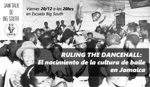 Jam Talk - Ruling the Dancehall: El nacimiento de la cultura de baile en Jamaica @ Big South | Madrid | Comunidad de Madrid | España